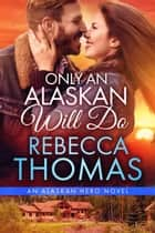 Only An Alaskan Will Do ebook by Rebecca Thomas