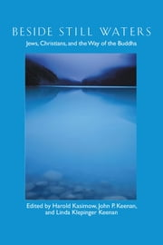 Beside Still Waters - Jews, Christians, and the Way of the Buddha ebook by Harold Kasimow,Keenan P. John,Linda Klepinger Keenan,Jack Miles