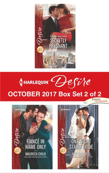 Harlequin Desire October 2017 - Box Set 2 of 2 - Little Secrets: Secretly Pregnant\Fiancé in Name Only\One Night Stand Bride ebook by Andrea Laurence,Maureen Child,Kat Cantrell