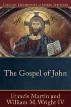 The Gospel of John (Catholic Commentary on Sacred Scripture) eBook by Francis Martin, William M. IV Wright, Peter Williamson,...