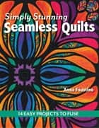 Simply Stunning Seamless Quilts ebook by Anna Faustino
