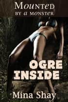 Mounted by a Monster: Ogre Inside ebook by Mina Shay