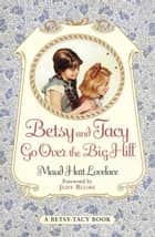 Betsy and Tacy Go Over the Big Hill ebook by Lois Lenski, Maud Hart Lovelace