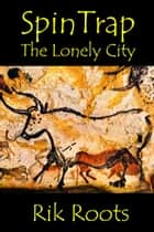 SpinTrap: The Lonely City ebook by Rik Roots