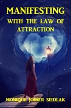 Manifesting With the Law of Attraction - Mojo's Self-Improvement, #1 ebook by Monique Joiner Siedlak