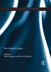 The Visual in Sport ebook by Mike Huggins,Mike O'Mahony