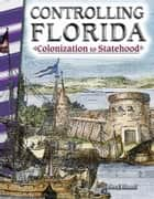 Controlling Florida: Colonization to Statehood ebook by Debra J. Housel