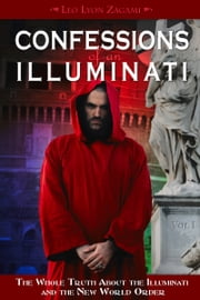 Confessions of an Illuminati, Volume I - The Whole Truth About the Illuminati and the New World Order ebook by Leo Zagami
