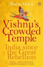 Vishnu's Crowded Temple - India Since the Great Rebellion ebook by Maria Misra