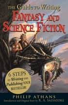 The Guide to Writing Fantasy and Science Fiction - 6 Steps to Writing and Publishing Your Bestseller! ebook by Philip Athans, R. A. Salvatore