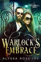 Warlock's Embrace ebook by Alyssa Rose Ivy