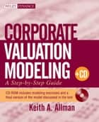 Corporate Valuation Modeling ebook by Keith A. Allman