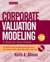 Corporate Valuation Modeling - A Step-by-Step Guide ebook by Keith A. Allman