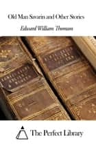 Old Man Savarin and Other Stories ebook by Edward William Thomson