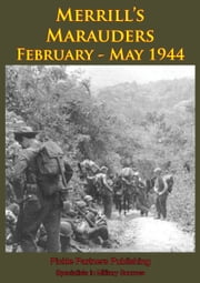 Merrill's Marauders February - May 1944 [Illustrated Edition] ebook by Anon