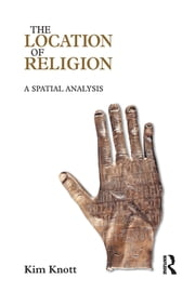 The Location of Religion - A Spatial Analysis ebook by Kim Knott