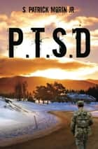 P.T.S.D. ebook by S. Patrick Morin