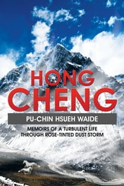 Hong Cheng - Memoirs of a Turbulent Life through Rose-Tinted Dust Storm ebook by Pu-Chin Hsueh Waide