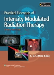 Practical Essentials of Intensity Modulated Radiation Therapy ebook by K.S. Clifford Chao