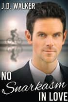 No Snarkasm in Love ebook by J.D. Walker