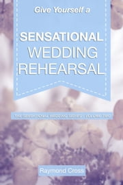 Give Yourself a Sensational Wedding Rehearsal ebook by Raymond Cross