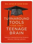 Turnaround Tools for the Teenage Brain - Helping Underperforming Students Become Lifelong Learners ebook by Eric Jensen, Carole Snider