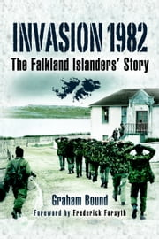 Invasion 1982 - The Falkland Islanders Story ebook by Bound, Graham