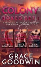 The Colony Boxed Set - Books 1-3 ebook by Grace Goodwin