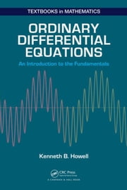 Ordinary Differential Equations: An Introduction to the Fundamentals ebook by Howell, Kenneth B.