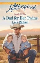 A Dad for Her Twins (Mills & Boon Love Inspired) (Family Ties (Love Inspired), Book 1) ebook by Lois Richer