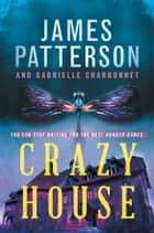 Crazy House ebook by James Patterson, Gabrielle Charbonnet