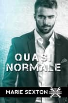 Quasi normale ebook by Marie Sexton, Valentina Andreose