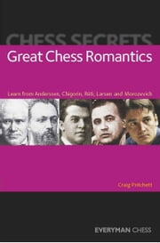 Chess Secrets: Great Chess Romantics - Learn from Anderssen, Chigorin, Réti, Larsen and Morozevich ebook by Craig Pritchett