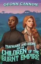 Trafalgar & Boone and the Children of the Burnt Empire ebook by Geonn Cannon