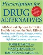 Prescription for Drug Alternatives - All-Natural Options for Better Health without the Side Effects ebook by James F. Balch, Mark Stengler, Robin Young-Balch