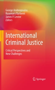 International Criminal Justice - Critical Perspectives and New Challenges ebook by