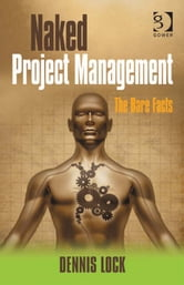 Naked Project Management - The Bare Facts ebook by Dennis Lock
