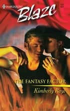 The Fantasy Factor ebook by Kimberly Raye