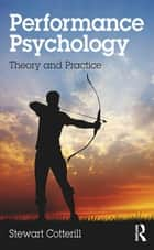 Performance Psychology - Theory and Practice ebook by Stewart Cotterill