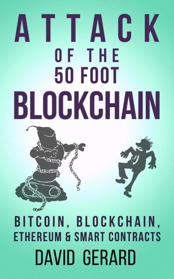 Attack of the 50 Foot Blockchain: Bitcoin, Blockchain, Ethereum & Smart Contracts ebook by David Gerard