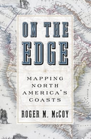 On the Edge - Mapping North America's Coasts ebook by Thomas R. Dunlap