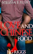 Love and Chinese Food (Big Riggs, Book 2) ebook by Melissa F. Hart