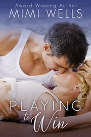 Playing to Win ebook by Mimi Wells