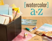 Watercolor A to Z ebook by Grant Fuller