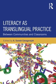 Literacy as Translingual Practice - Between Communities and Classrooms ebook by Suresh Canagarajah