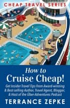 How to Cruise Cheap! (Cheap Travel Series Volume 1) ebook by Terrance Zepke