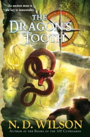 The Dragon's Tooth (Ashtown Burials #1) ebook by N. D. Wilson