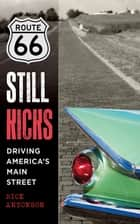 Route 66 Still Kicks ebook by Rick Antonson