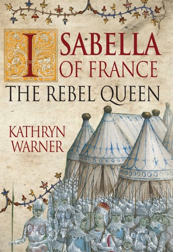 Isabella of France - The Rebel Queen ebook by Kathryn Warner