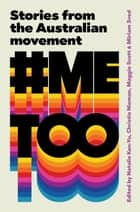 #MeToo - Stories from the Australian movement eBook by Miriam Sved, Christie Nieman, Maggie Scott, Natalie Kon-yu